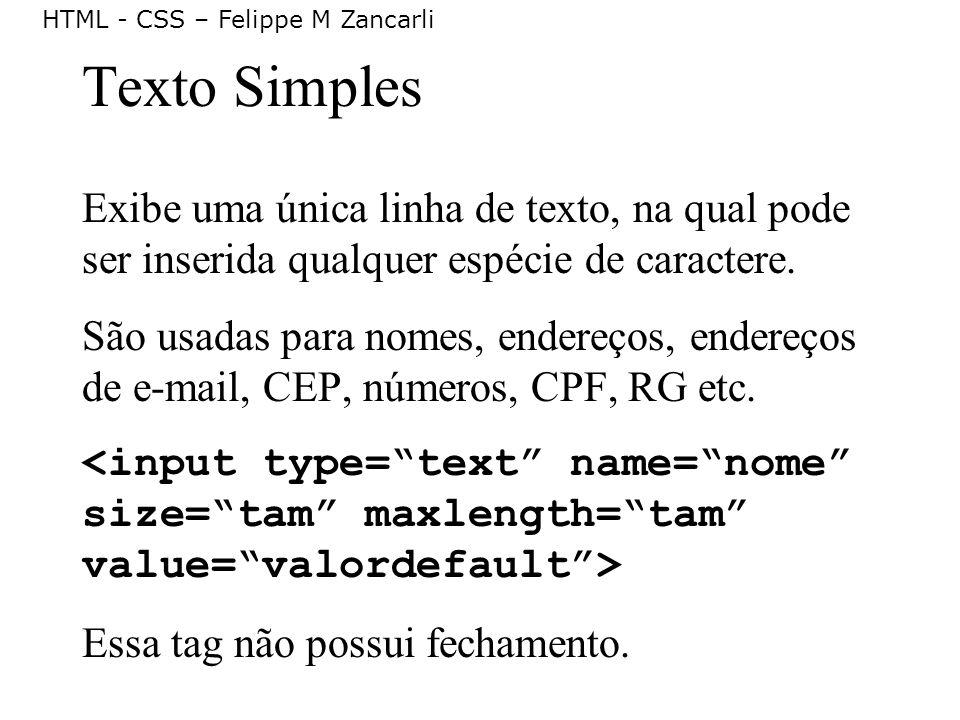 Texto Simples Exibe uma única linha de texto, na qual pode ser inserida qualquer espécie de caractere.