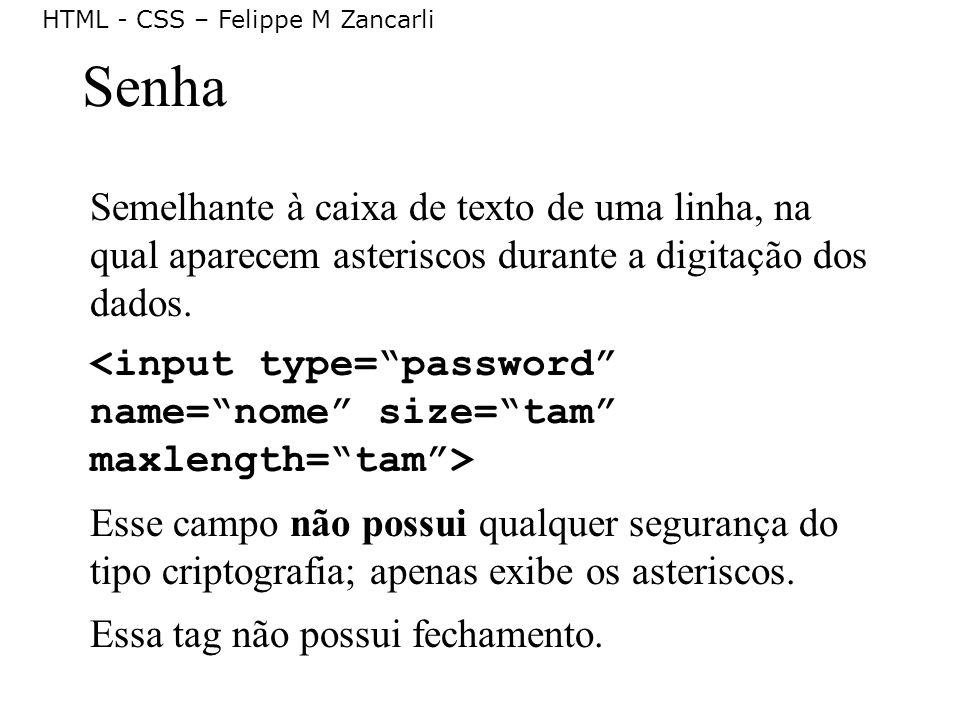 Senha Semelhante à caixa de texto de uma linha, na qual aparecem asteriscos durante a digitação dos dados.