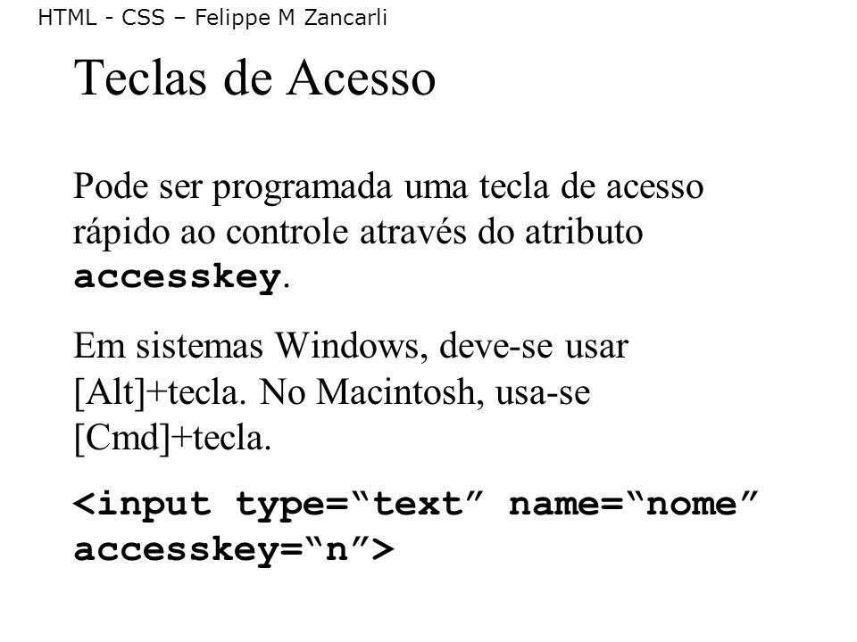 Teclas de Acesso Pode ser programada uma tecla de acesso rápido ao controle através do atributo accesskey.