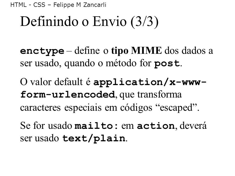 Definindo o Envio (3/3) enctype – define o tipo MIME dos dados a ser usado, quando o método for post.