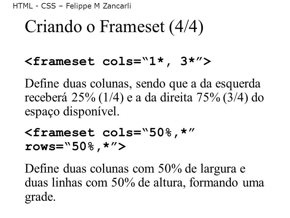 Criando o Frameset (4/4) <frameset cols= 1*, 3* >