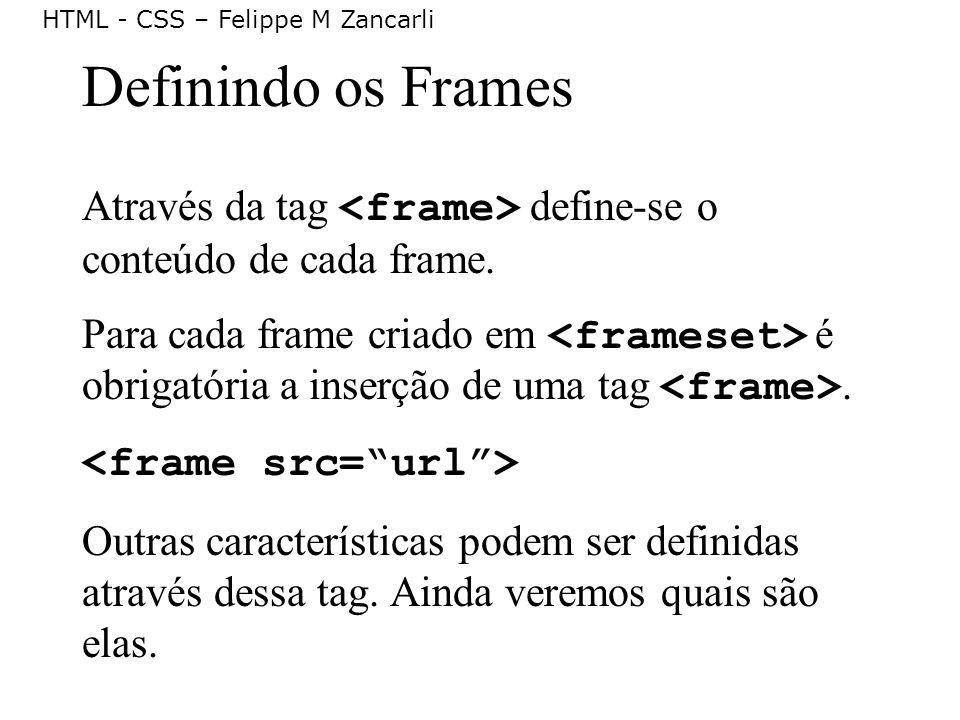 Definindo os Frames Através da tag <frame> define-se o conteúdo de cada frame.