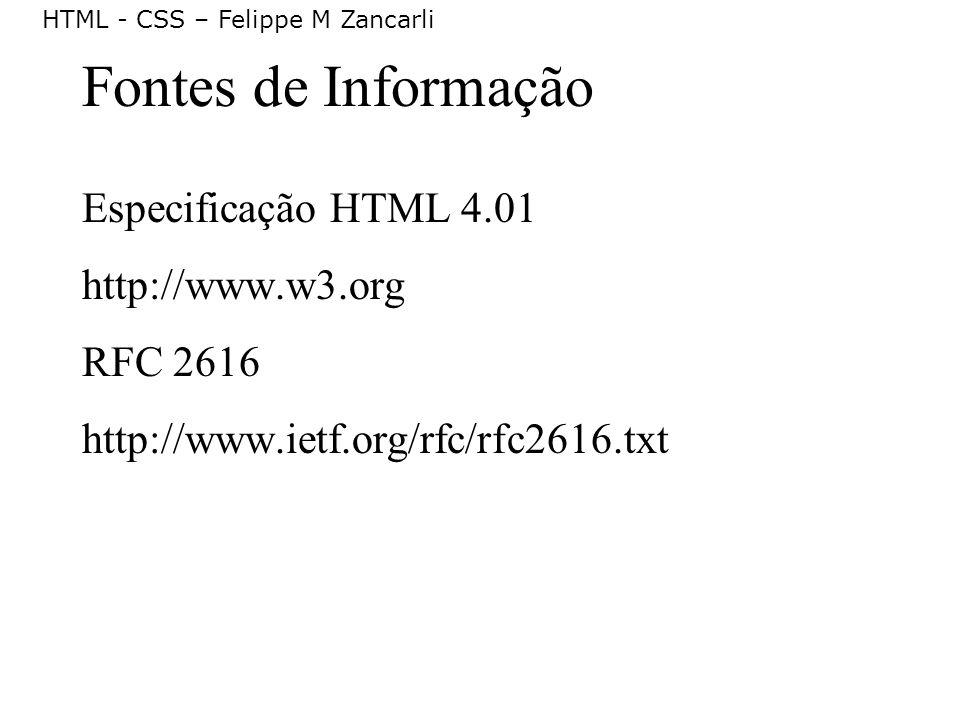 Fontes de Informação Especificação HTML 4.01 http://www.w3.org