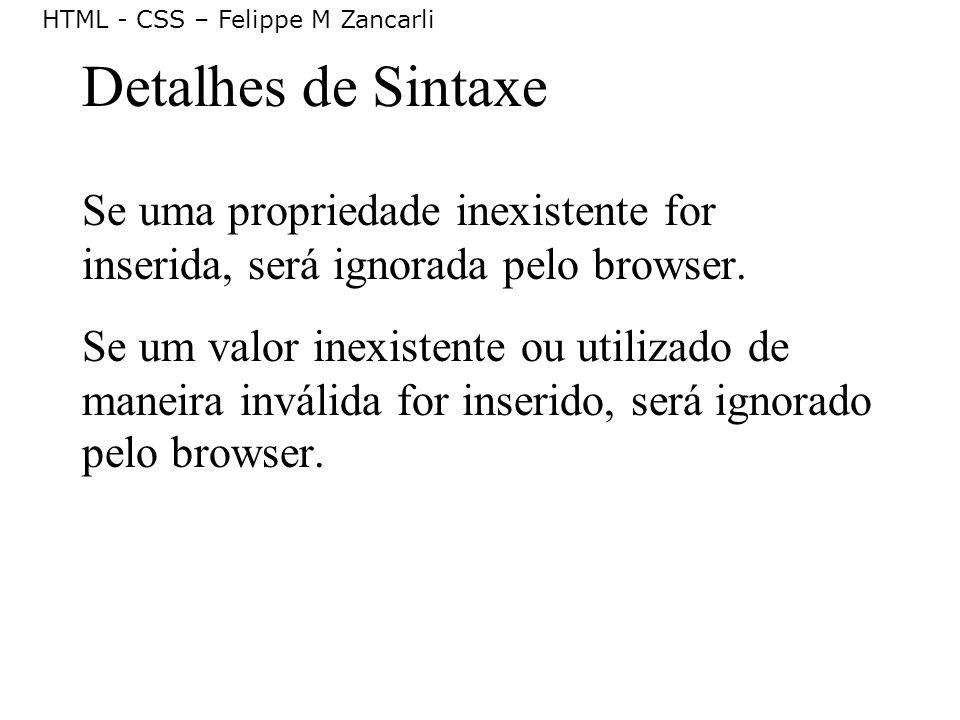 Detalhes de Sintaxe Se uma propriedade inexistente for inserida, será ignorada pelo browser.