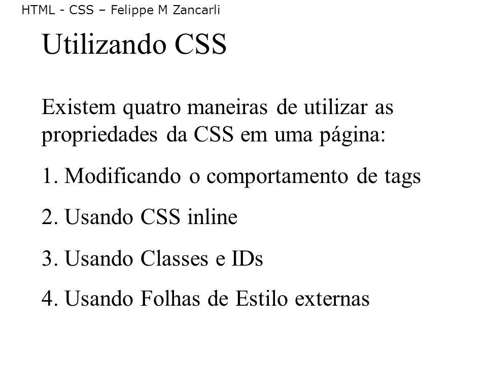 Utilizando CSS Existem quatro maneiras de utilizar as propriedades da CSS em uma página: 1. Modificando o comportamento de tags.