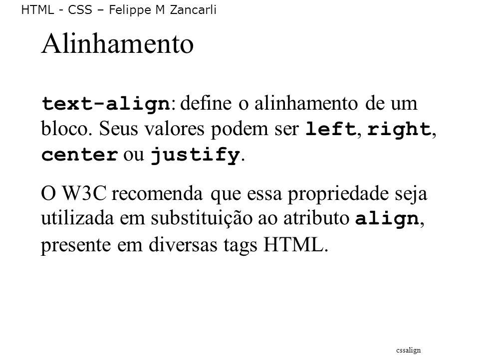Alinhamento text-align: define o alinhamento de um bloco. Seus valores podem ser left, right, center ou justify.