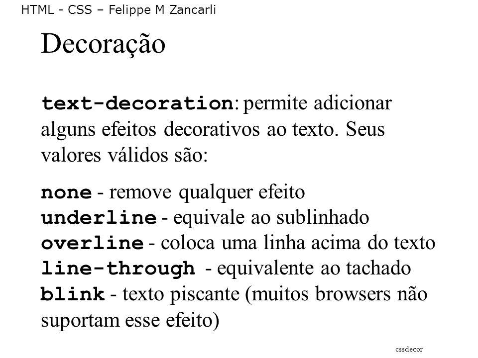 Decoração text-decoration: permite adicionar alguns efeitos decorativos ao texto. Seus valores válidos são: