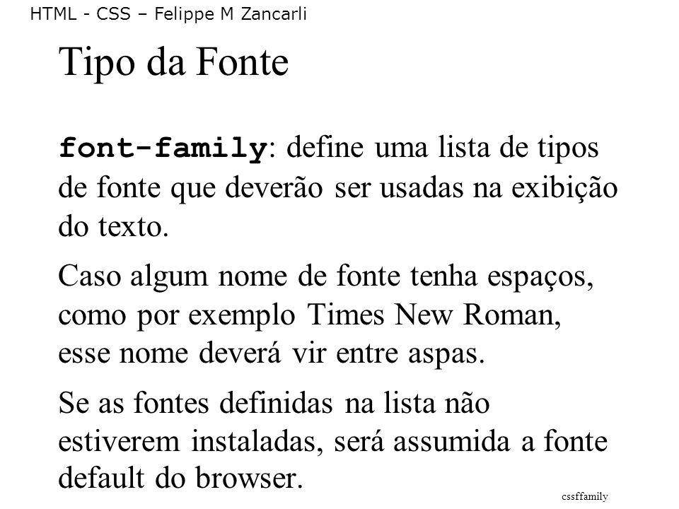 Tipo da Fonte font-family: define uma lista de tipos de fonte que deverão ser usadas na exibição do texto.