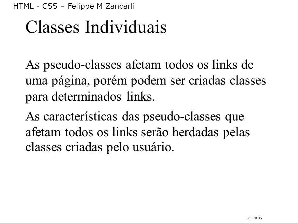 Classes Individuais As pseudo-classes afetam todos os links de uma página, porém podem ser criadas classes para determinados links.