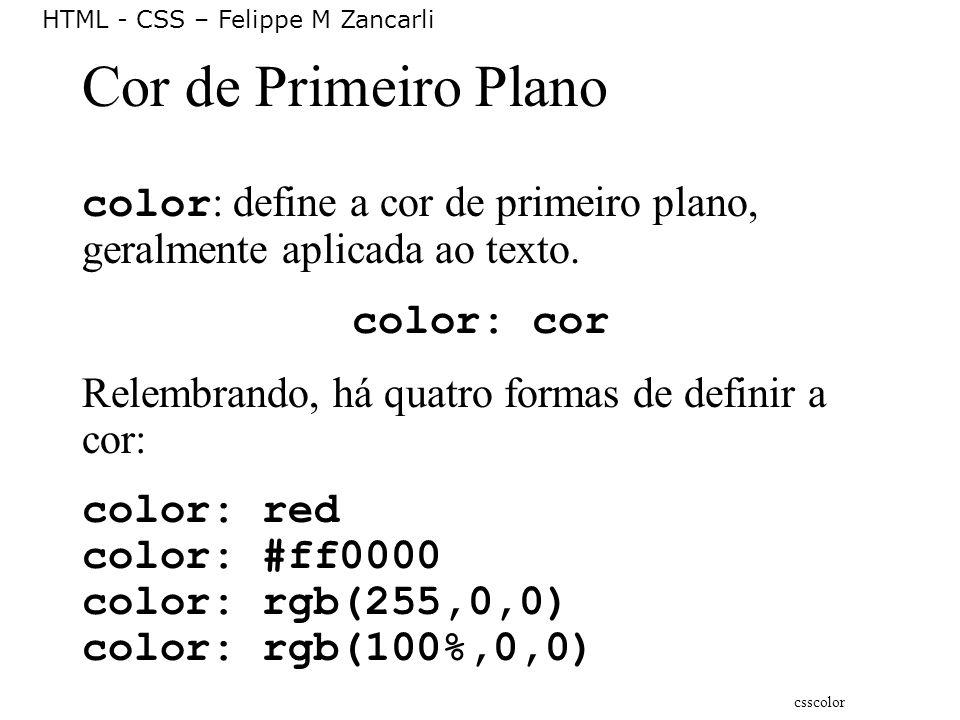 Cor de Primeiro Plano color: define a cor de primeiro plano, geralmente aplicada ao texto. color: cor.
