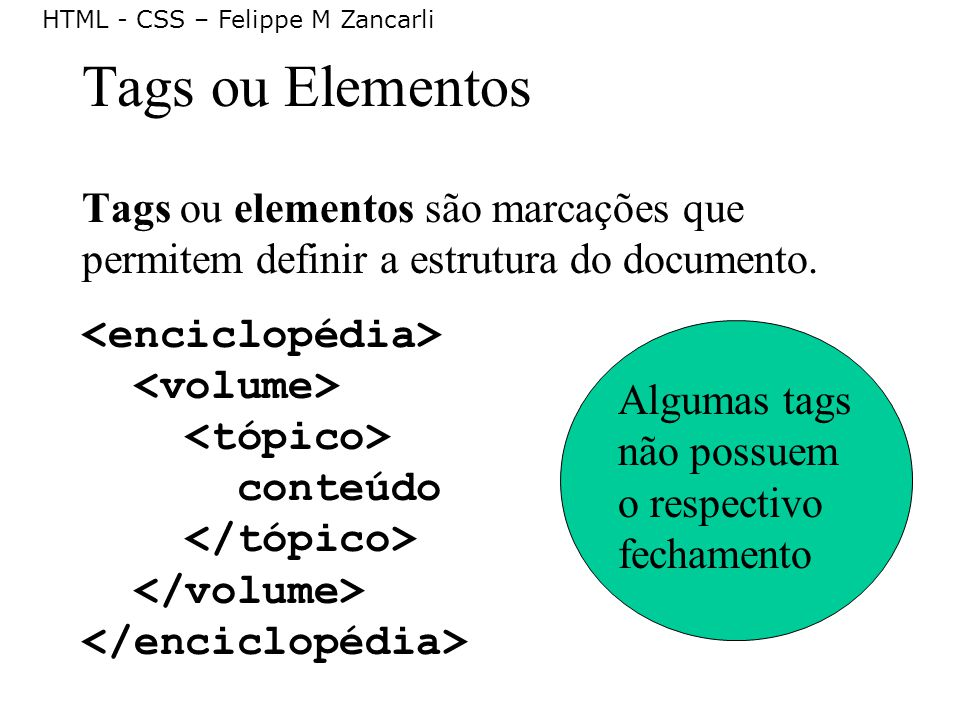 Tags ou Elementos Tags ou elementos são marcações que permitem definir a estrutura do documento.