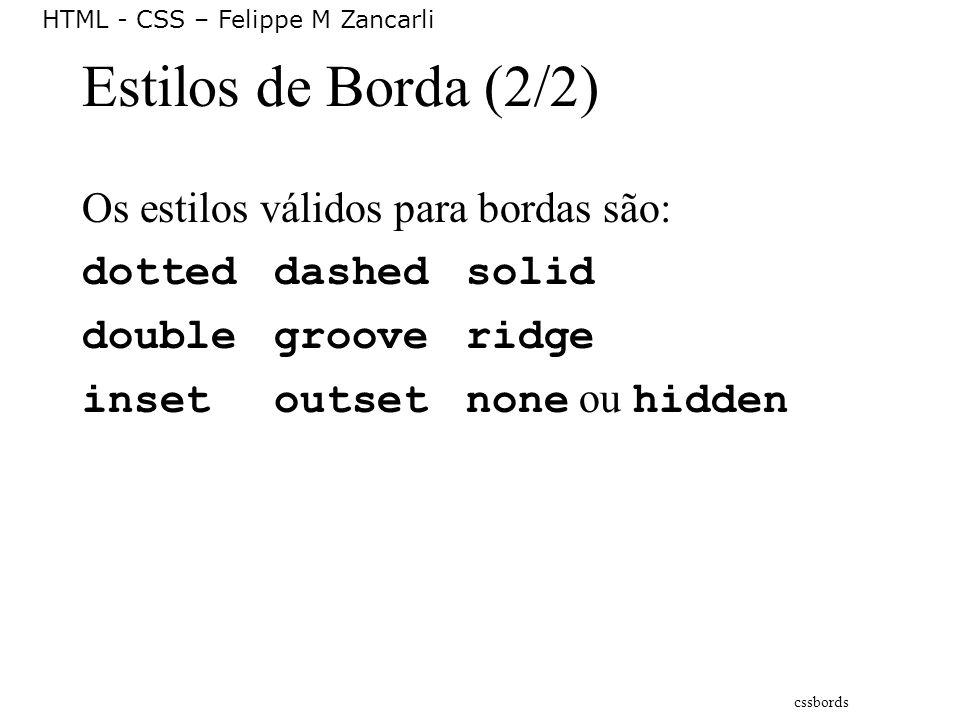 Estilos de Borda (2/2) Os estilos válidos para bordas são:
