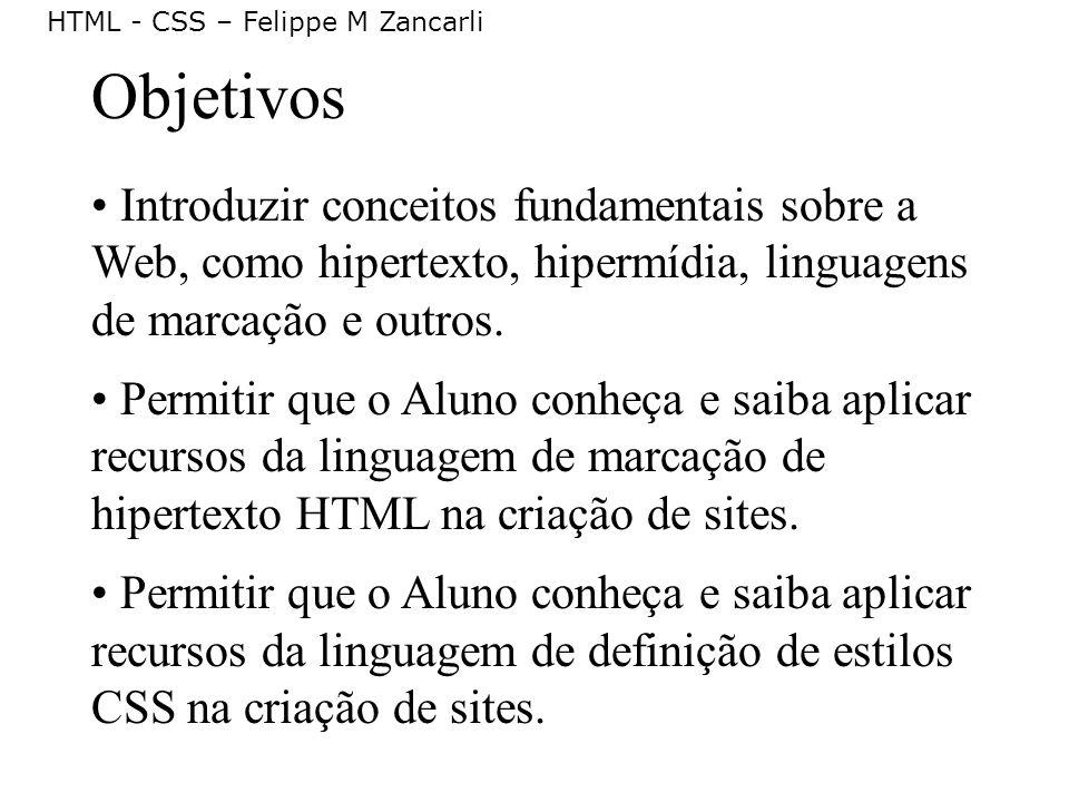 Objetivos Introduzir conceitos fundamentais sobre a Web, como hipertexto, hipermídia, linguagens de marcação e outros.