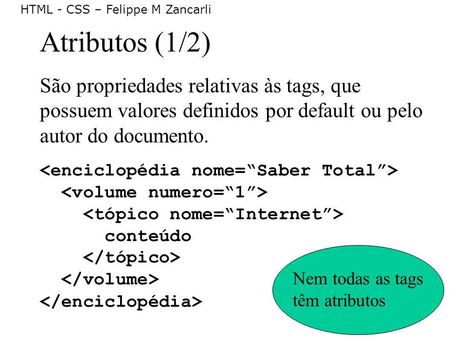 Atributos (1/2) São propriedades relativas às tags, que possuem valores definidos por default ou pelo autor do documento.