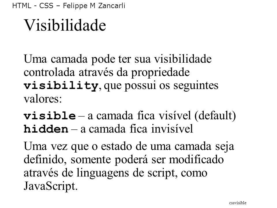 Visibilidade Uma camada pode ter sua visibilidade controlada através da propriedade visibility, que possui os seguintes valores: