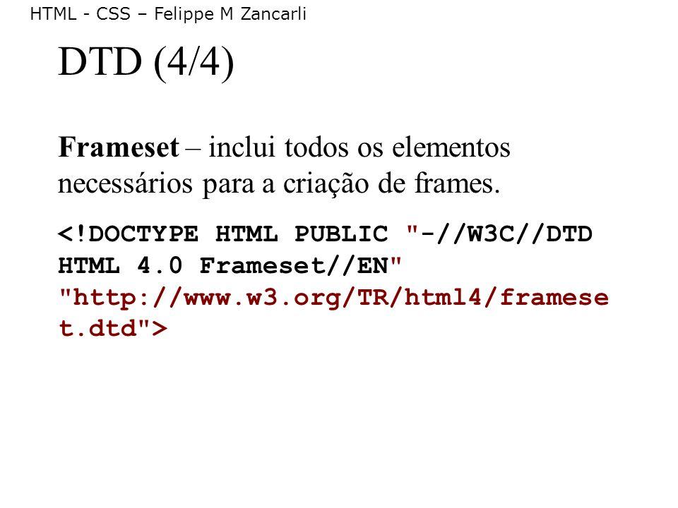 DTD (4/4) Frameset – inclui todos os elementos necessários para a criação de frames.