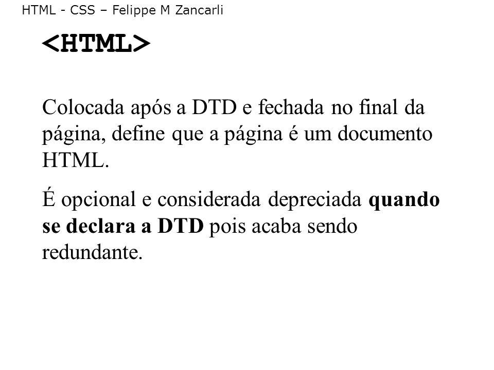 <HTML> Colocada após a DTD e fechada no final da página, define que a página é um documento HTML.