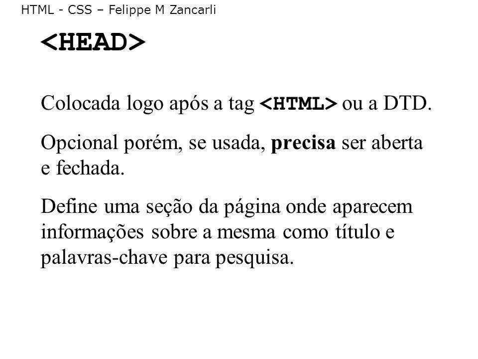 <HEAD> Colocada logo após a tag <HTML> ou a DTD.