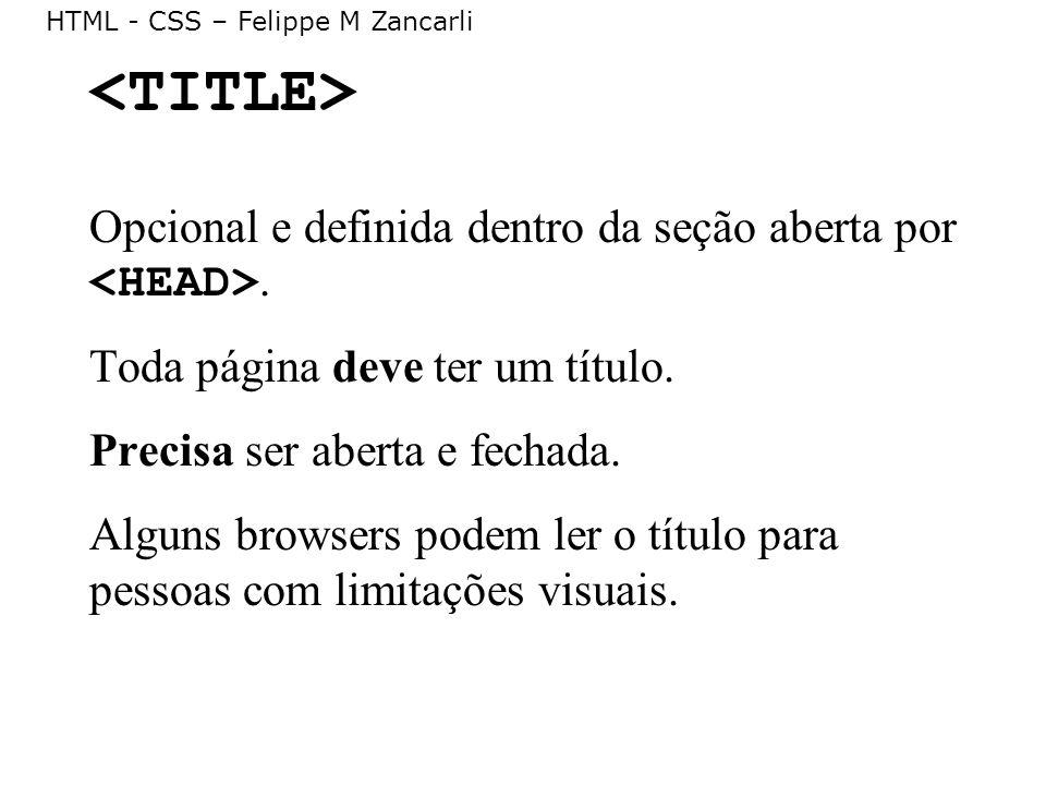 <TITLE> Opcional e definida dentro da seção aberta por <HEAD>. Toda página deve ter um título. Precisa ser aberta e fechada.