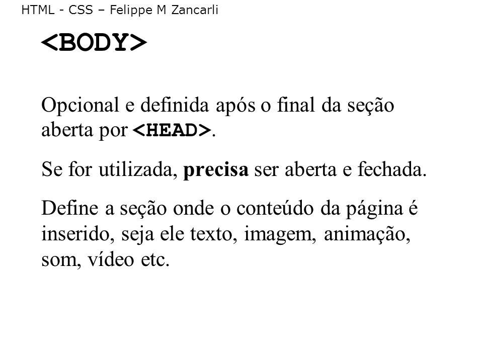 <BODY> Opcional e definida após o final da seção aberta por <HEAD>. Se for utilizada, precisa ser aberta e fechada.
