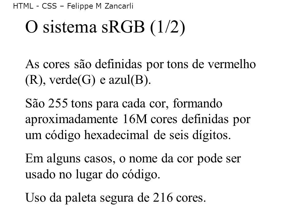 O sistema sRGB (1/2) As cores são definidas por tons de vermelho (R), verde(G) e azul(B).