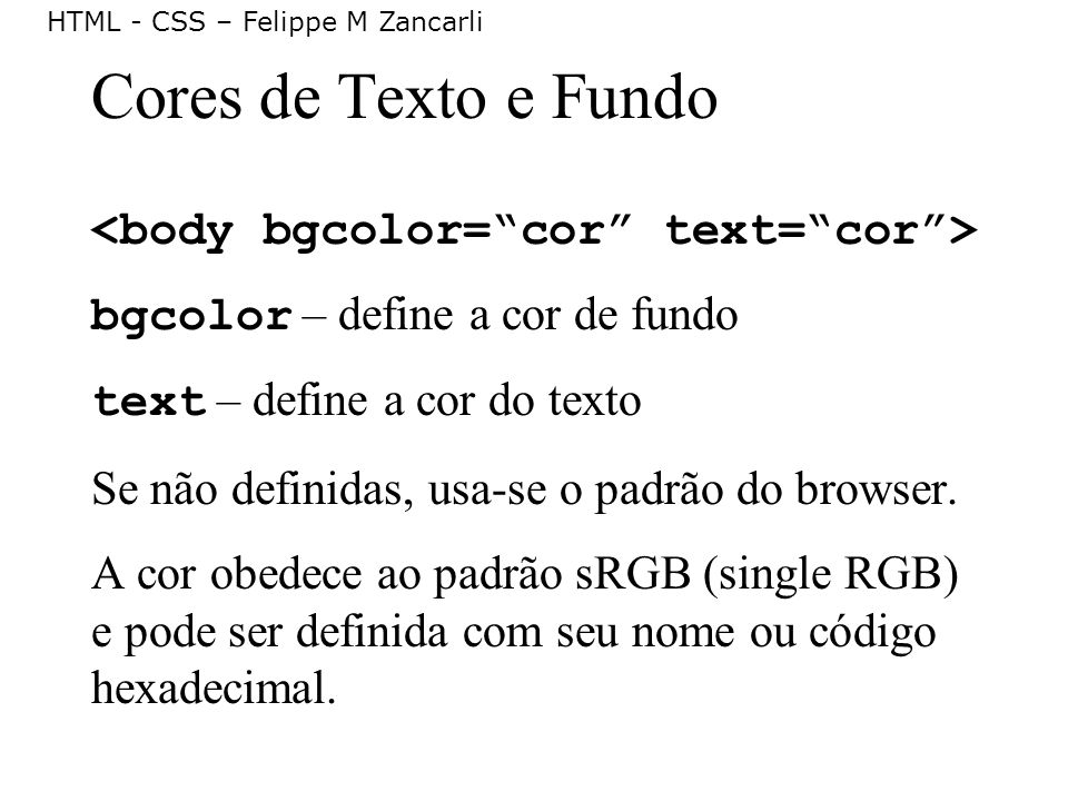 Cores de Texto e Fundo <body bgcolor= cor text= cor >