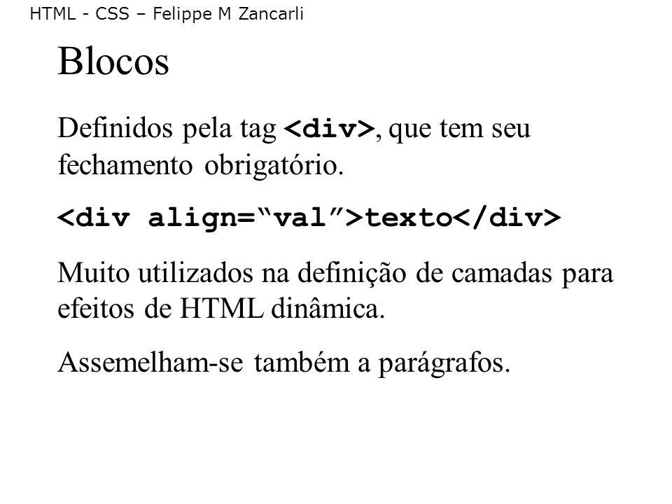 Blocos Definidos pela tag <div>, que tem seu fechamento obrigatório. <div align= val >texto</div>