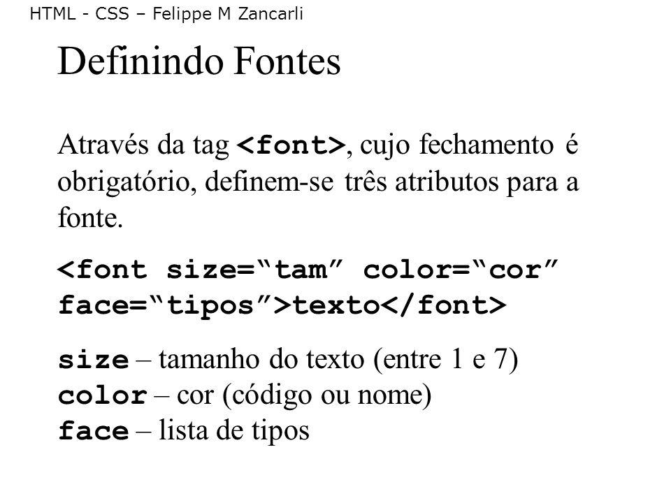 Definindo Fontes Através da tag <font>, cujo fechamento é obrigatório, definem-se três atributos para a fonte.