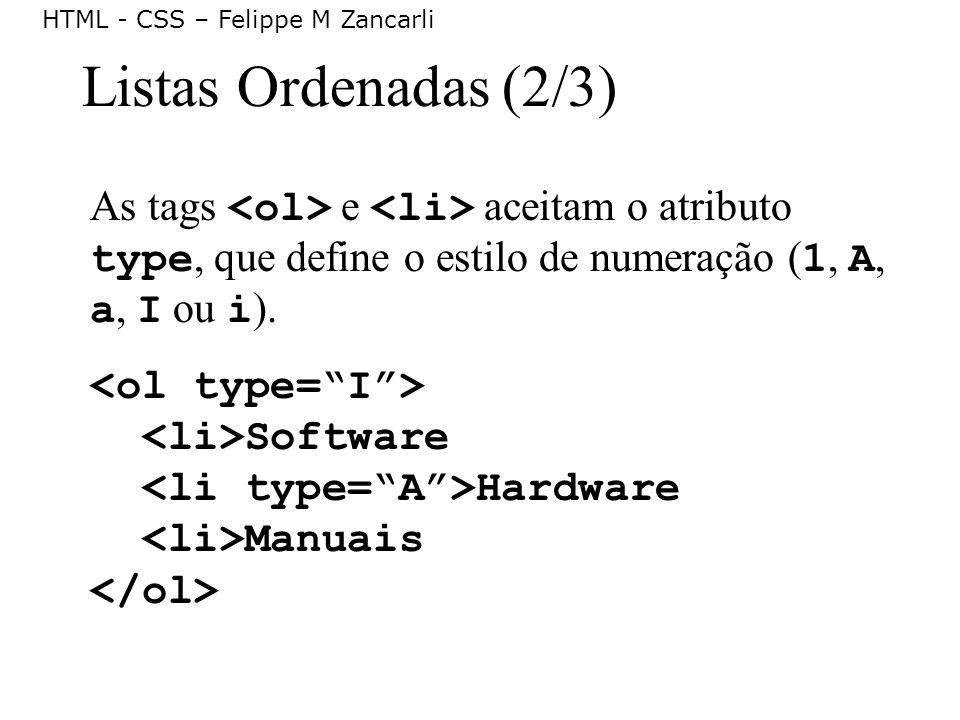 Listas Ordenadas (2/3) As tags <ol> e <li> aceitam o atributo type, que define o estilo de numeração (1, A, a, I ou i).