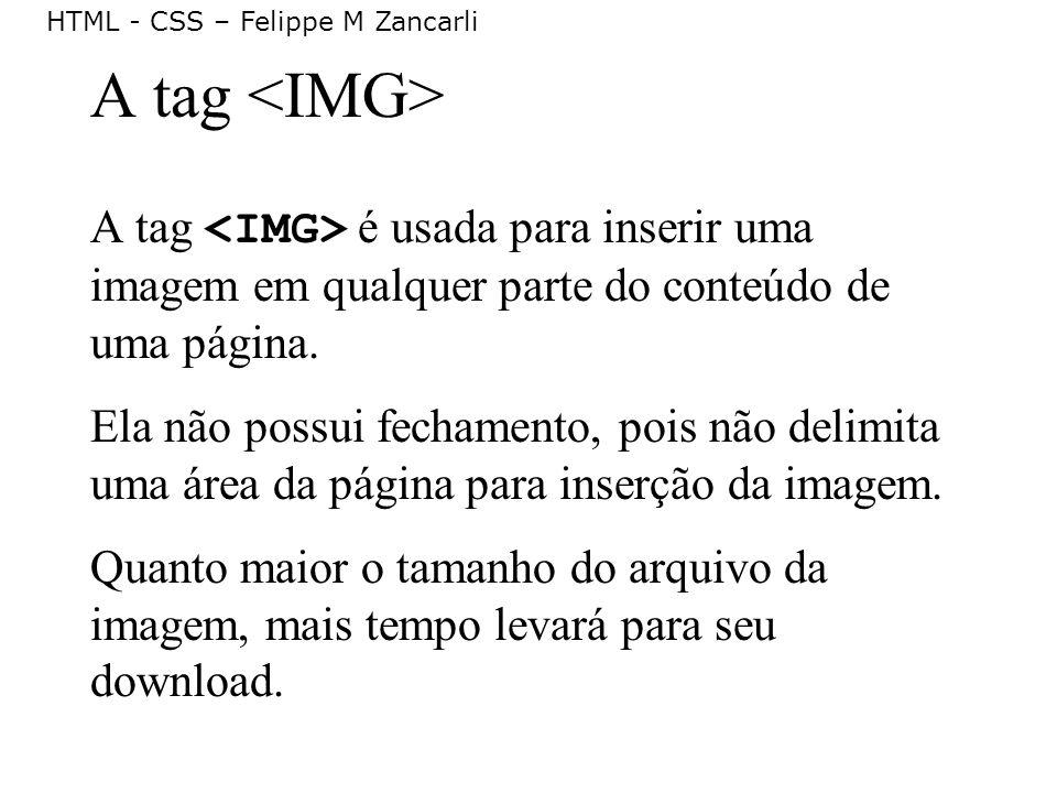 A tag <IMG> A tag <IMG> é usada para inserir uma imagem em qualquer parte do conteúdo de uma página.