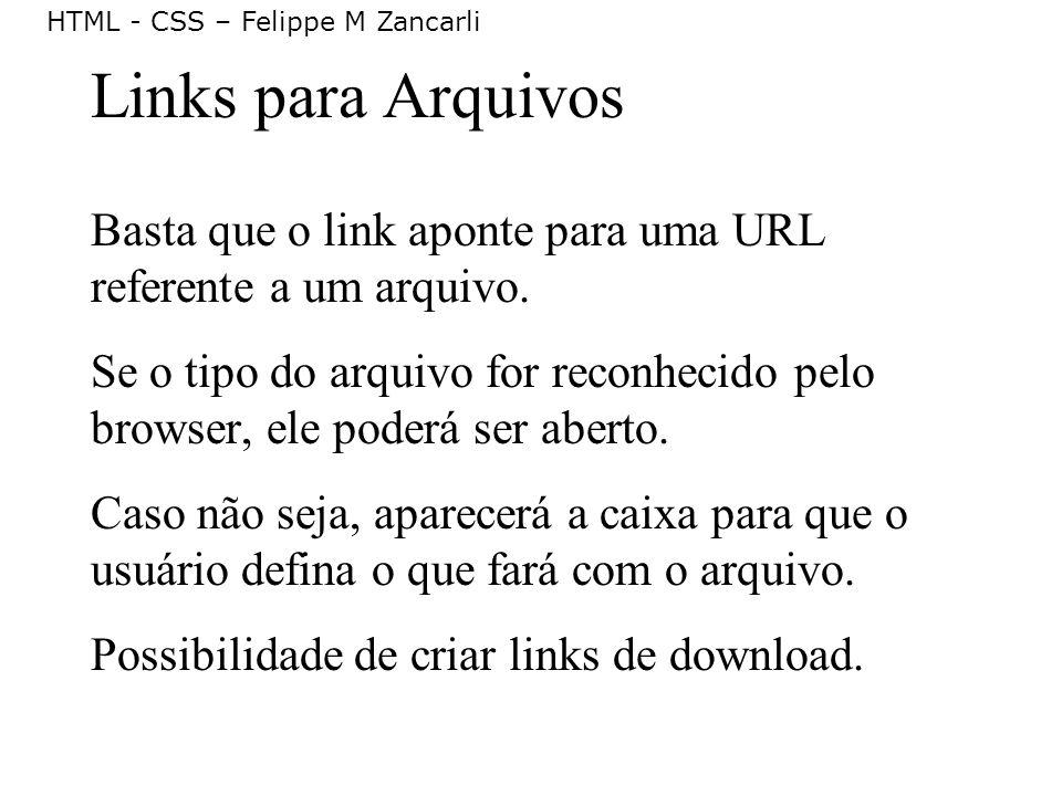Links para Arquivos Basta que o link aponte para uma URL referente a um arquivo.