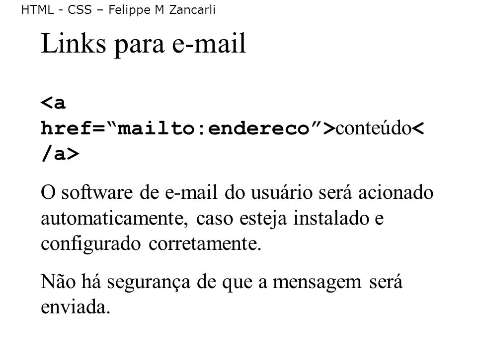 Links para e-mail <a href= mailto:endereco >conteúdo</a>