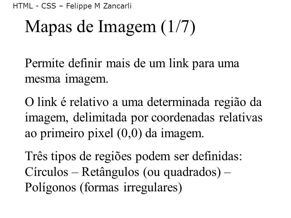 Mapas de Imagem (1/7) Permite definir mais de um link para uma mesma imagem.