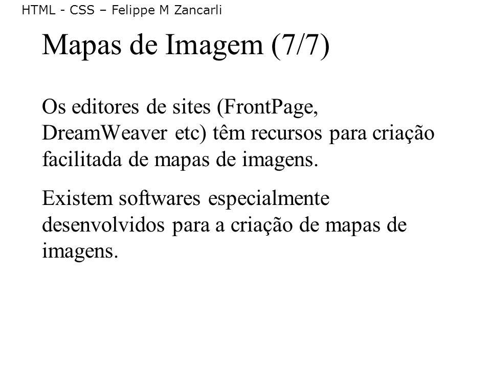 Mapas de Imagem (7/7) Os editores de sites (FrontPage, DreamWeaver etc) têm recursos para criação facilitada de mapas de imagens.
