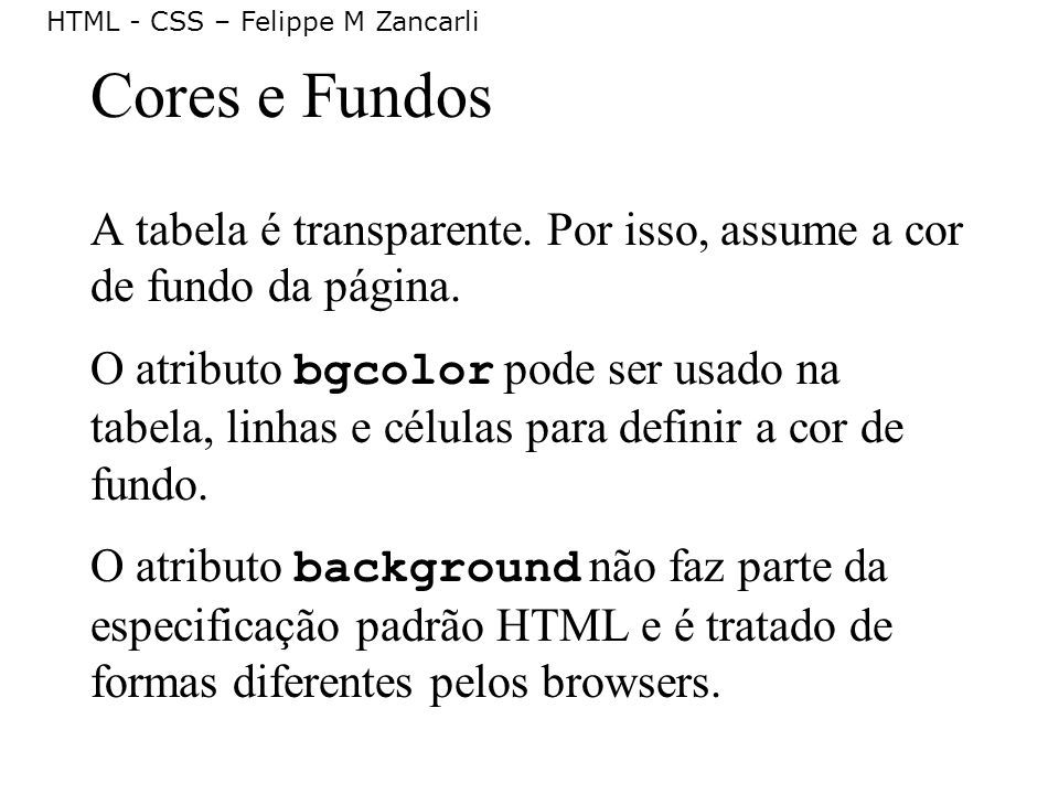 Cores e Fundos A tabela é transparente. Por isso, assume a cor de fundo da página.