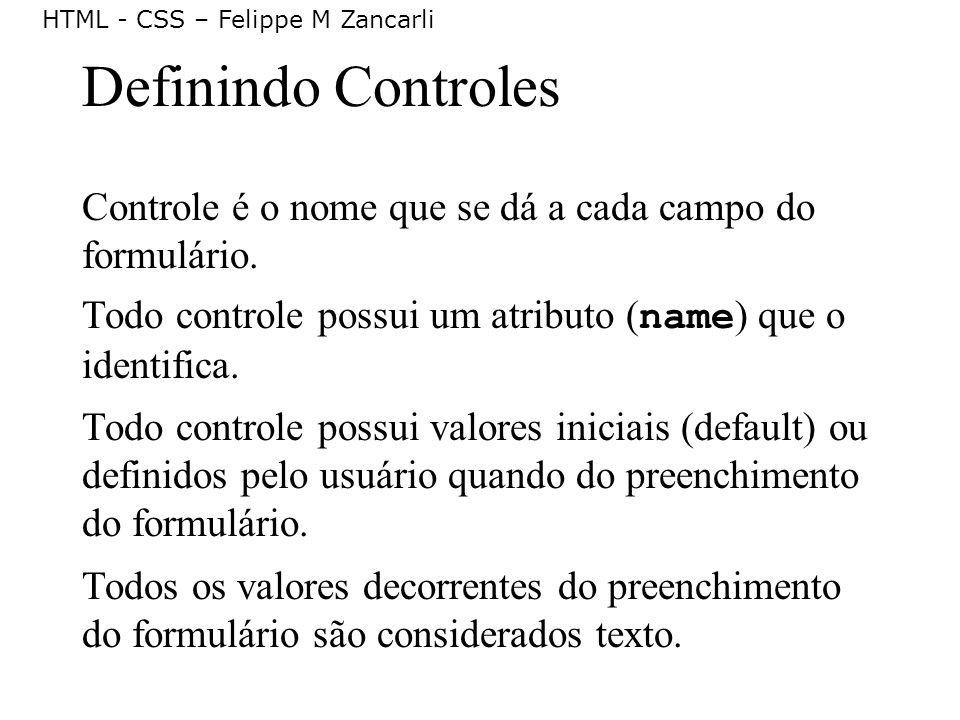 Definindo Controles Controle é o nome que se dá a cada campo do formulário. Todo controle possui um atributo (name) que o identifica.