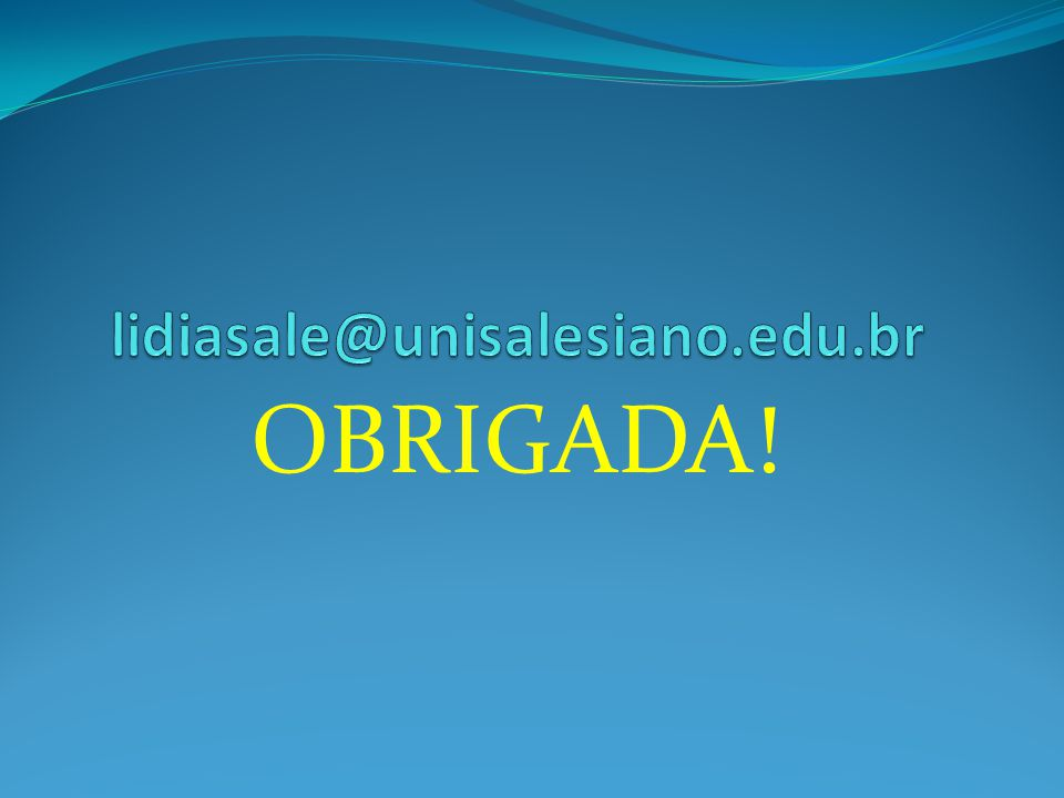 lidiasale@unisalesiano.edu.br OBRIGADA!