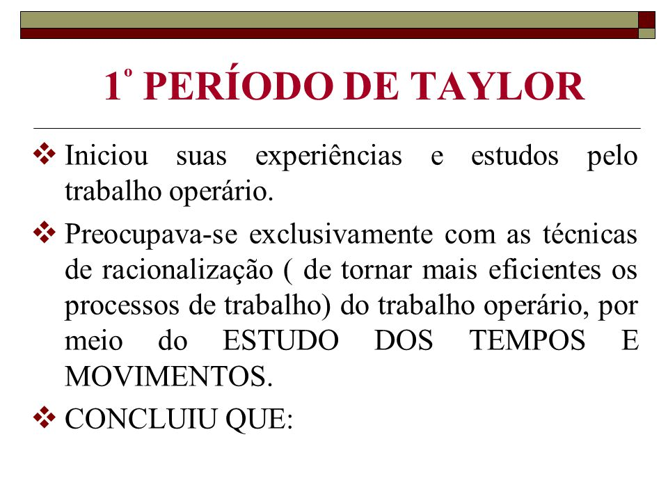 1º PERÍODO DE TAYLOR Iniciou suas experiências e estudos pelo trabalho operário.