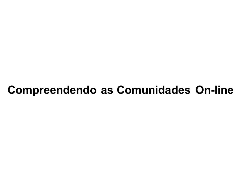 Compreendendo as Comunidades On-line