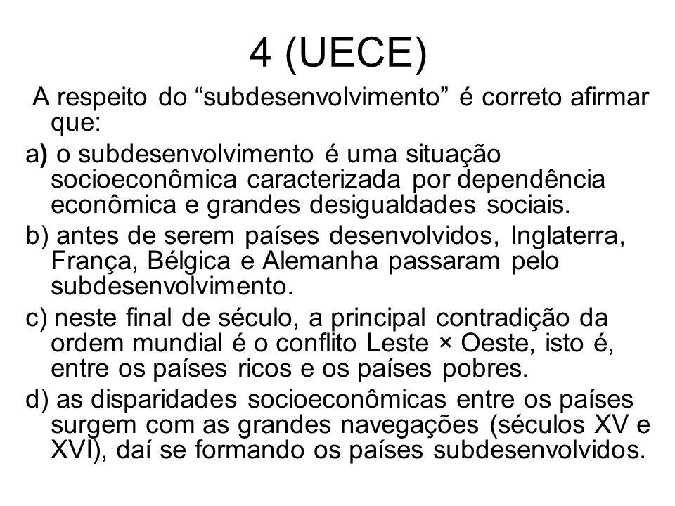 4 (UECE) A respeito do subdesenvolvimento é correto afirmar que: