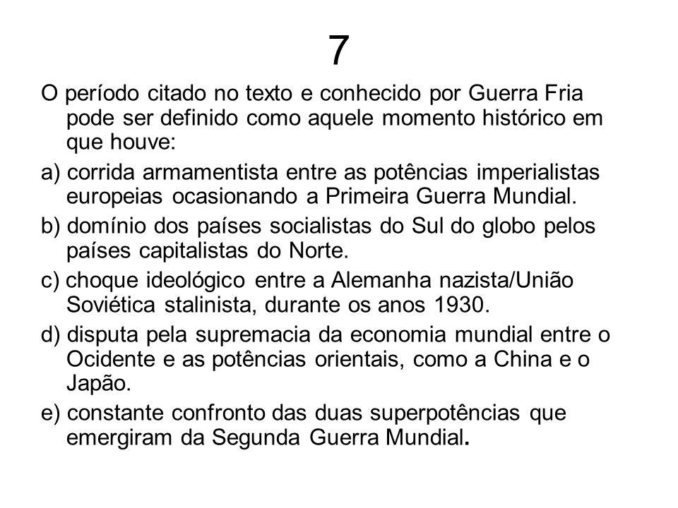 7 O período citado no texto e conhecido por Guerra Fria pode ser definido como aquele momento histórico em que houve: