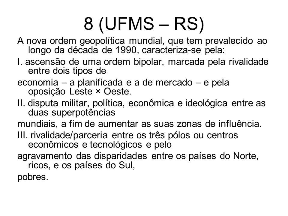 8 (UFMS – RS) A nova ordem geopolítica mundial, que tem prevalecido ao longo da década de 1990, caracteriza-se pela: