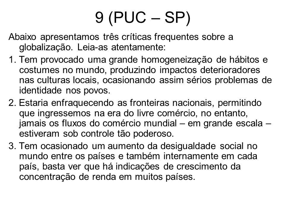9 (PUC – SP) Abaixo apresentamos três críticas frequentes sobre a globalização. Leia-as atentamente: