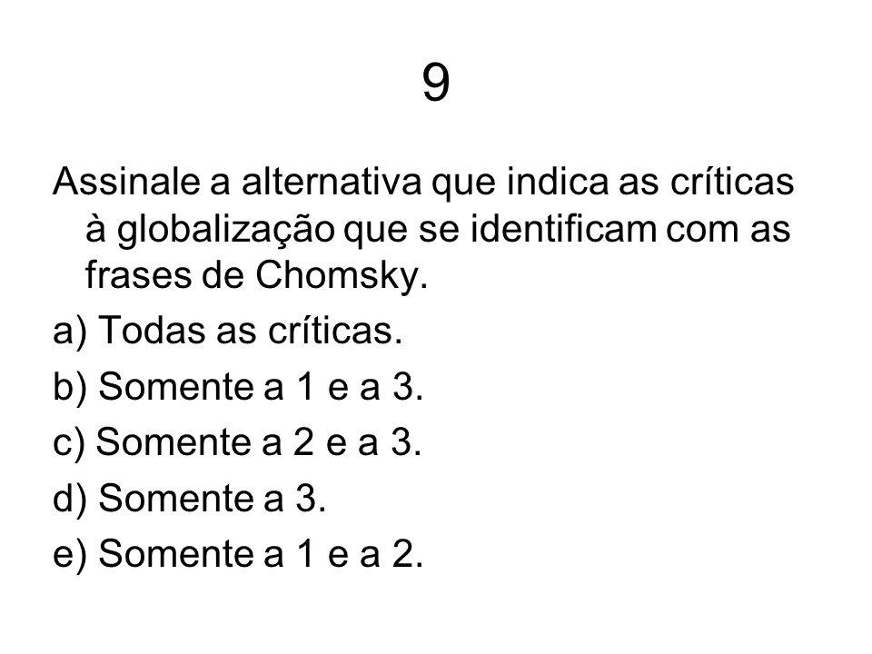 9 Assinale a alternativa que indica as críticas à globalização que se identificam com as frases de Chomsky.