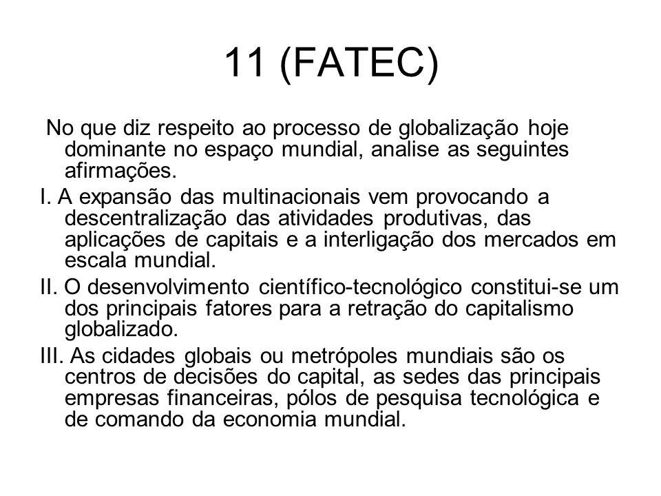 11 (FATEC) No que diz respeito ao processo de globalização hoje dominante no espaço mundial, analise as seguintes afirmações.