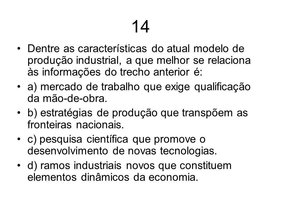 14 Dentre as características do atual modelo de produção industrial, a que melhor se relaciona às informações do trecho anterior é: