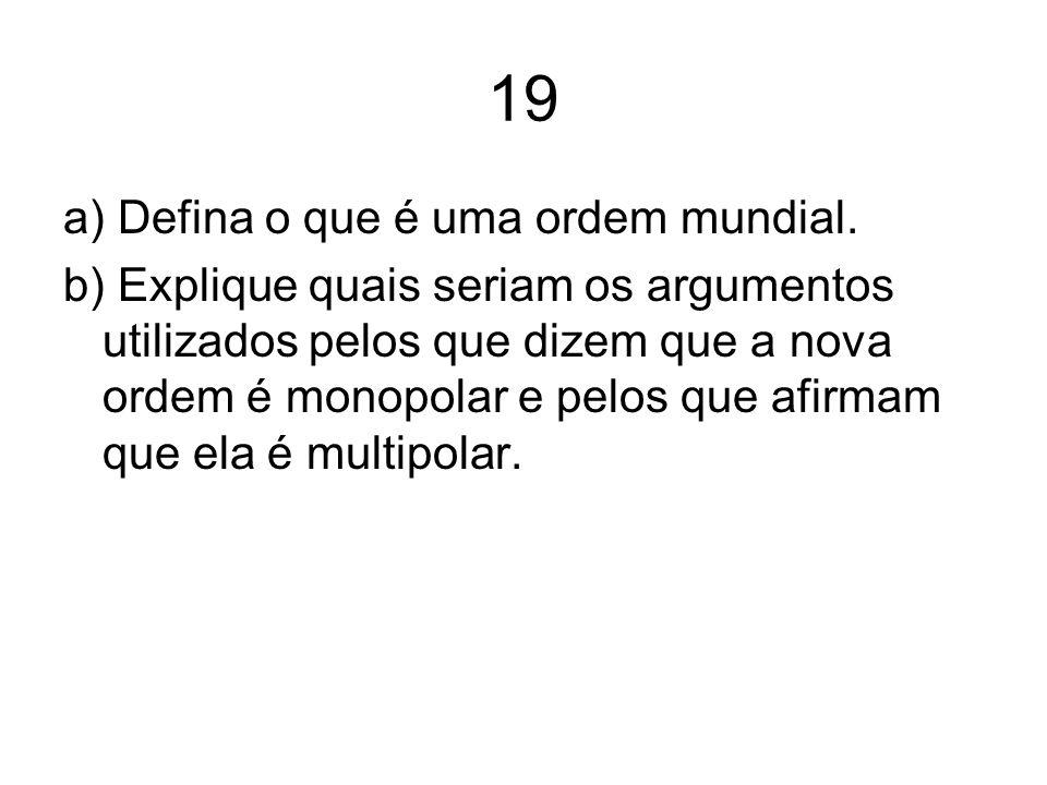 19 a) Defina o que é uma ordem mundial.