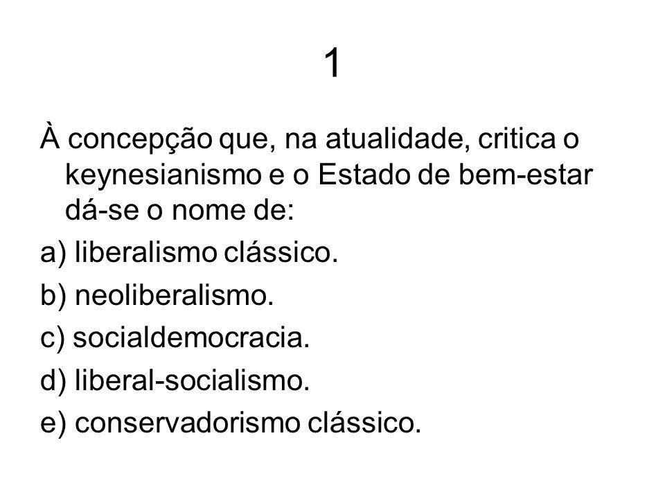 1 À concepção que, na atualidade, critica o keynesianismo e o Estado de bem-estar dá-se o nome de: a) liberalismo clássico.