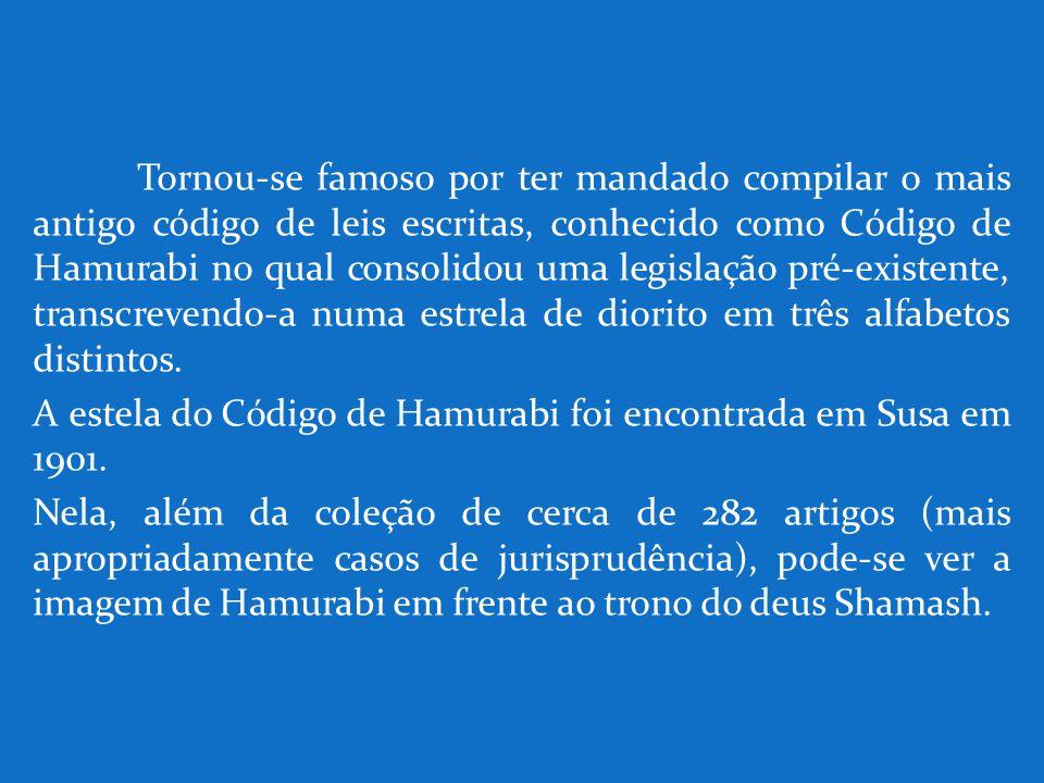 Tornou-se famoso por ter mandado compilar o mais antigo código de leis escritas, conhecido como Código de Hamurabi no qual consolidou uma legislação pré-existente, transcrevendo-a numa estrela de diorito em três alfabetos distintos.