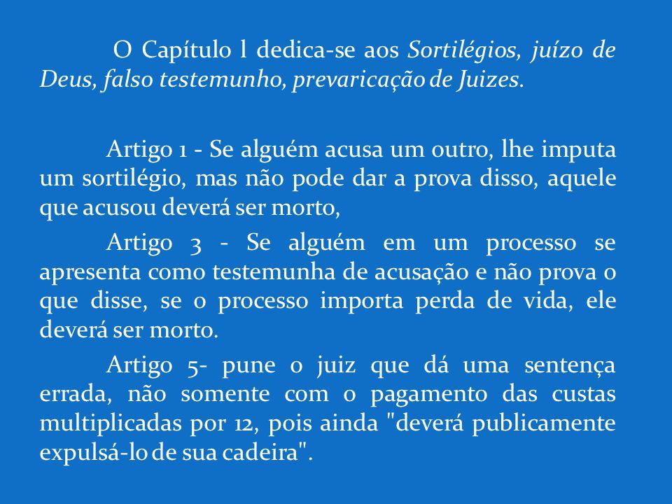 O Capítulo l dedica-se aos Sortilégios, juízo de Deus, falso testemunho, prevaricação de Juizes.